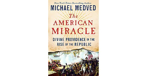 American Miracle : Divine Providence in the Rise of the Republic (Hardcover) (Michael Medved) - image 1 of 1