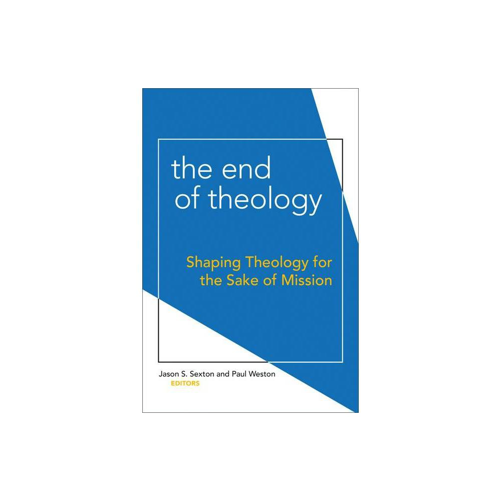 End Of Theology By Jason S Sexton Paul Weston Paperback