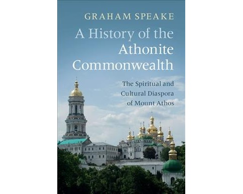 History of the Athonite Commonwealth : The Spiritual and Cultural Diaspora of Mount Athos -  (Hardcover) - image 1 of 1
