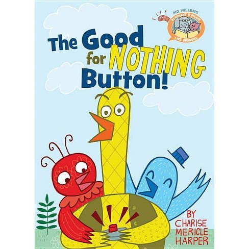 Good for Nothing Button! -  by Mo Willems & Charise Mericle Harper (Hardcover) - image 1 of 1