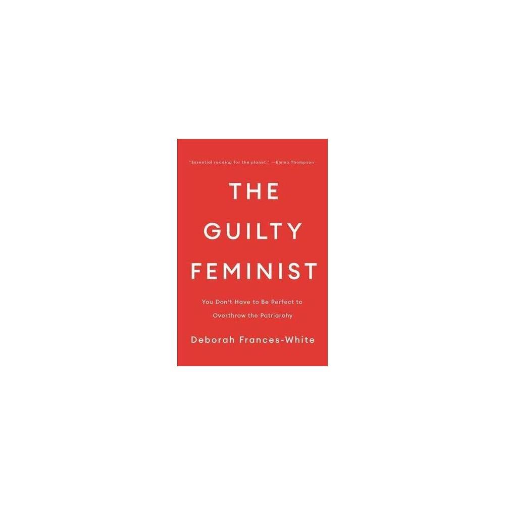 The Guilty Feminist - by Deborah Frances-white (Hardcover)