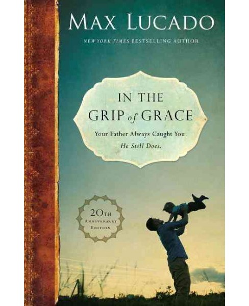 In the Grip of Grace : Your Father Always Caught You, He Still Does (Special) (Hardcover) (Max Lucado) - image 1 of 1