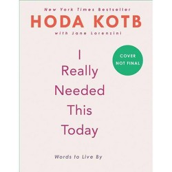 I Really Needed This Today - by Hoda Kotb (Hardcover)