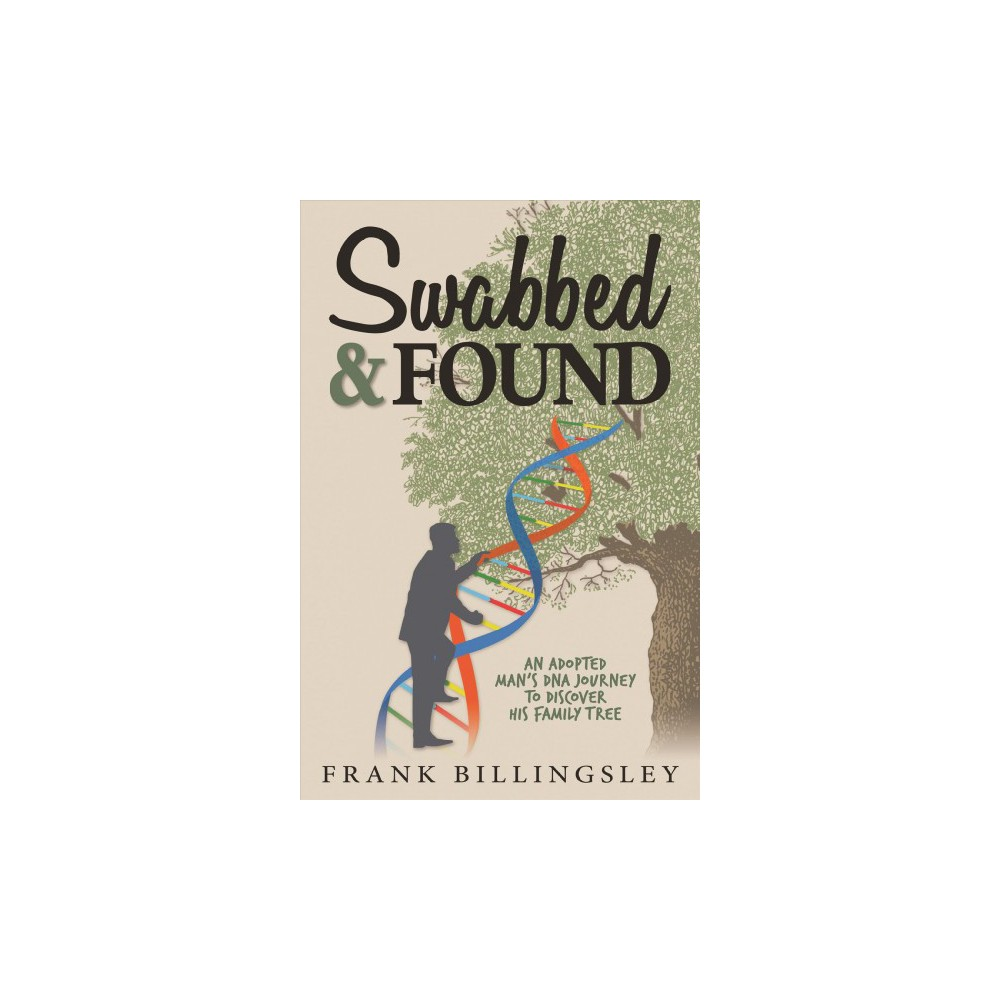 Swabbed & Found : An Adopted Man's Dna Journey to Discover His Family Tree (Hardcover) (Frank