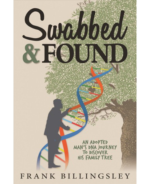 Swabbed & Found : An Adopted Man's DNA Journey to Discover His Family Tree (Hardcover) (Frank - image 1 of 1