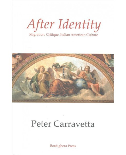 After Identity : Migration, Critique, Italian American Culture (Paperback) (Peter Carravetta) - image 1 of 1