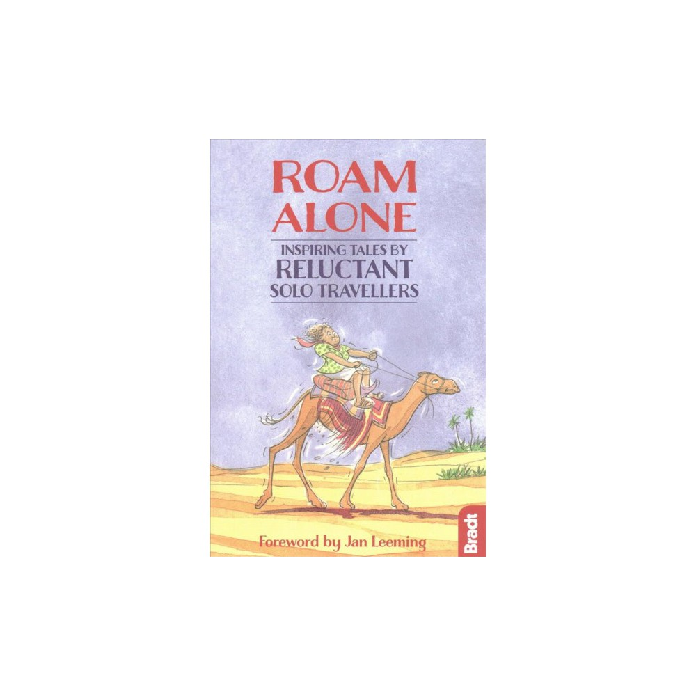 Roam Alone : Inspiring Tales by Reluctant Solo Travellers (Paperback)