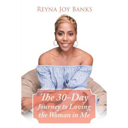 The 30-Day Journey to Loving the Woman in Me - by  Reyna Joy Banks (Paperback) - image 1 of 1