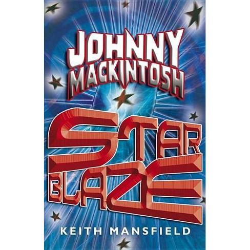 Johnny Mackintosh: Star Blaze - (Johnny Mackintosh, Johnny Mackintosh Trilogy) by  Keith Mansfield - image 1 of 1
