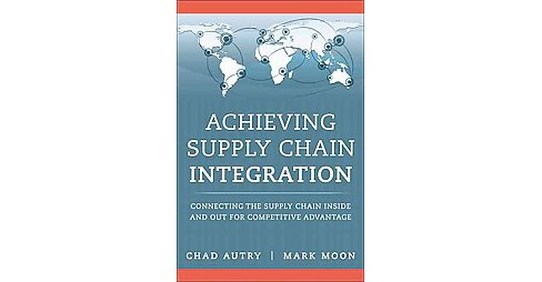 Achieving Supply Chain Integration : Connecting the Supply Chain Inside and Out for Competitive - image 1 of 1