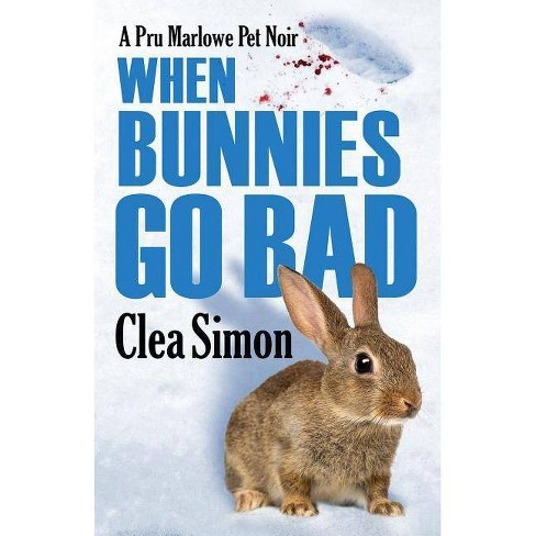 When Bunnies Go Bad - (Pru Marlowe Pet Mysteries) by  Clea Simon (Paperback) - image 1 of 1
