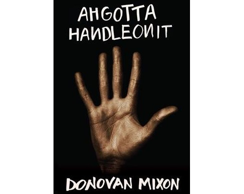 Ahgottahandleonit -  by Donovan Mixon (Hardcover) - image 1 of 1