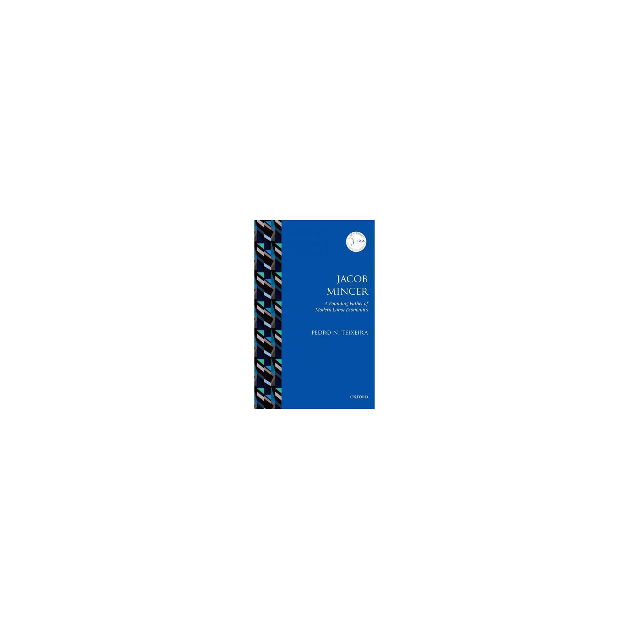 Jacob Mincer : The Founding Father of Modern Labor Economics (Reprint) (Paperback) (Pedro N. Teixeira)