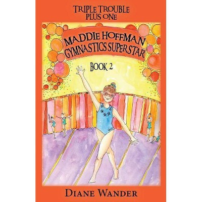 Maddie Hoffman Gymnastics Superstar - (Triple Trouble Plus One) by  Diane C Wander (Paperback)
