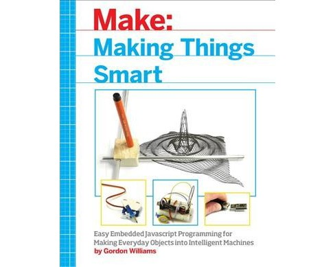 Making Things Smart : Easy Embedded Javascript Programming for Making Everyday Objects into Intelligent - image 1 of 1