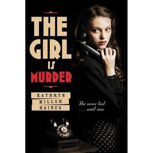 The Girl Is Murder - by  Kathryn Miller Haines (Paperback) - image 1 of 1