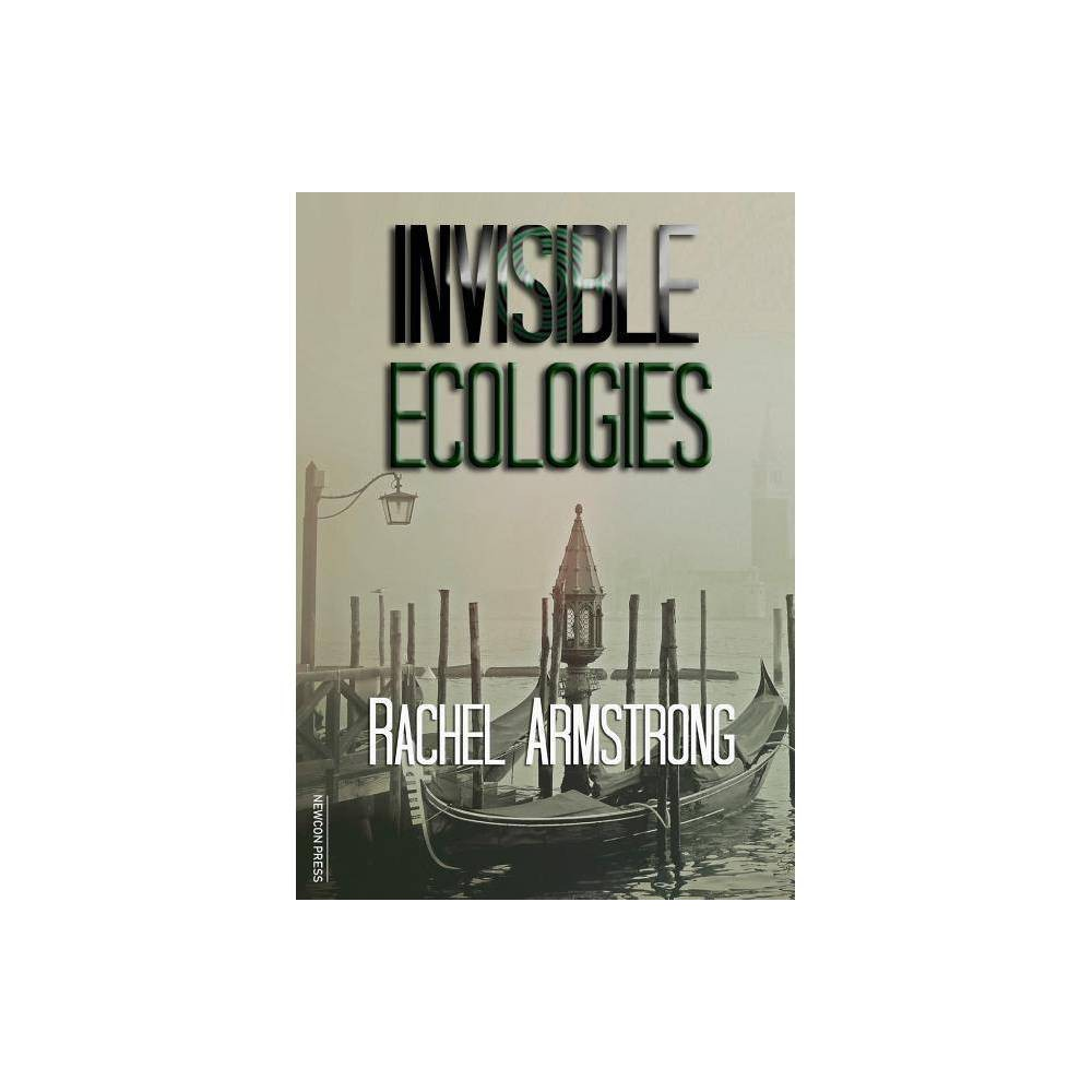 Invisible Ecologies By Rachel Armstrong Paperback