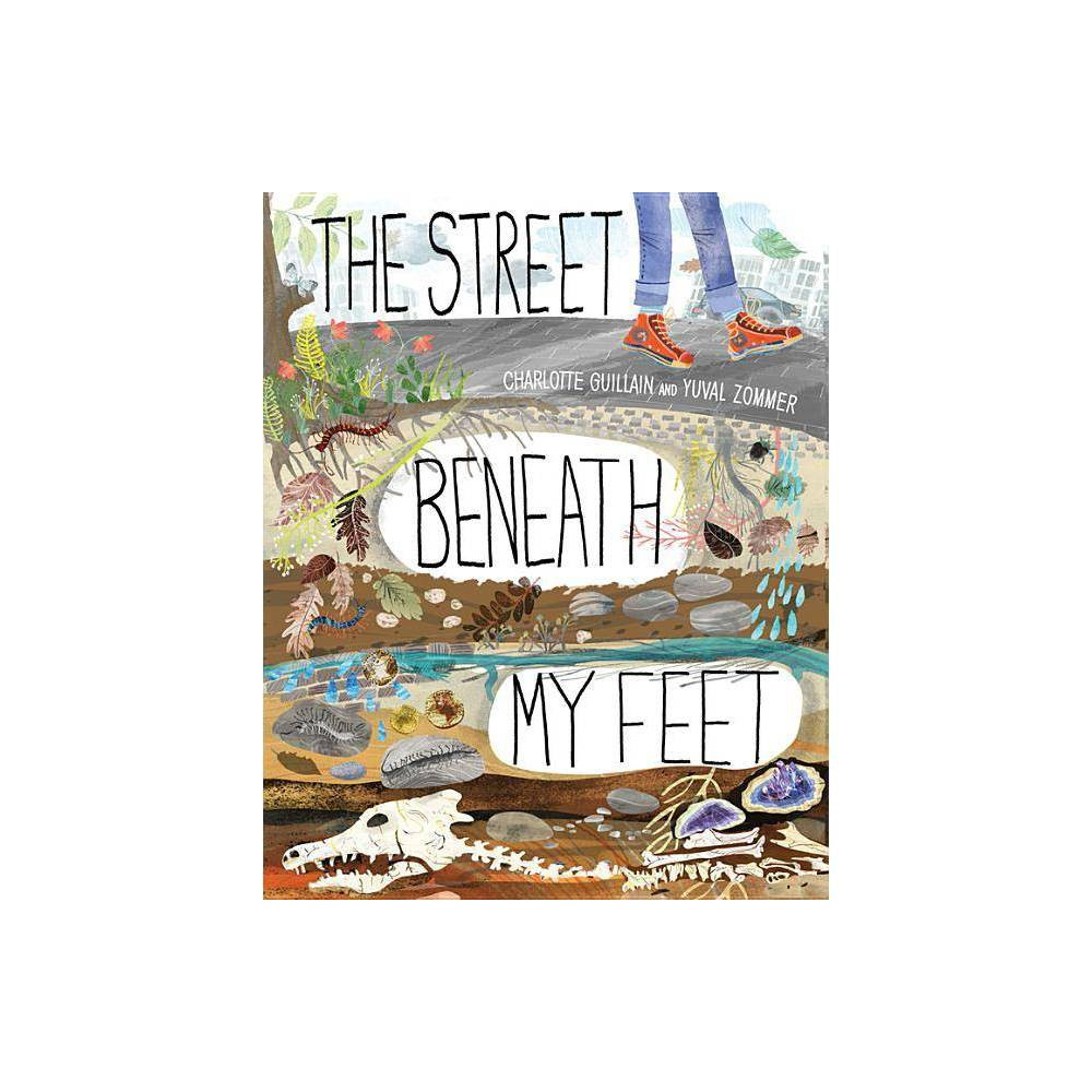 The Street Beneath My Feet - by Charlotte Guillain (Hardcover)
