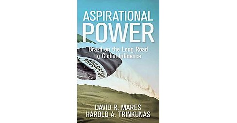 Aspirational Power : Brazil on the Long Road to Global Influence (Hardcover) (David R. Mares & Harold A. - image 1 of 1