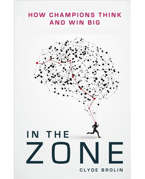 In the Zone : How Champions Think and Win Big -  Reprint by Clyde Brolin (Paperback) - image 1 of 1