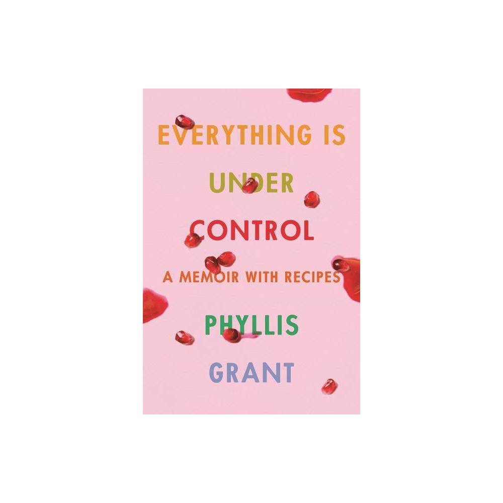 Everything Is Under Control By Phyllis Grant Hardcover