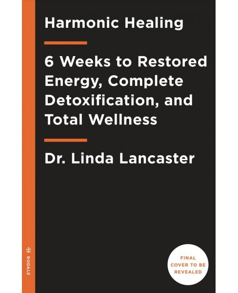 Harmonic Healing : 6 Weeks to Restored Energy, Complete Detoxification, and Total Wellness - (Hardcover) - image 1 of 1
