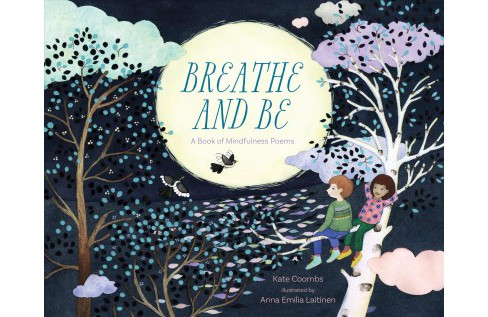 Breathe and Be : A Book of Mindfulness Poems -  by Kate Coombs (Hardcover) - image 1 of 1