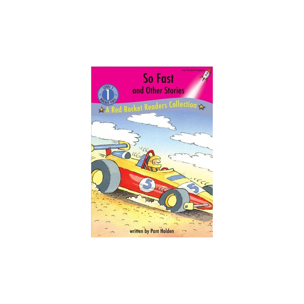 So Fast and Other Stories - (Red Rocket Readers, Level 1) by Pam Holden (Hardcover)