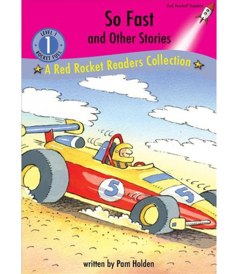 So Fast and Other Stories -  (Red Rocket Readers, Level 1) by Pam Holden (Hardcover) - image 1 of 1