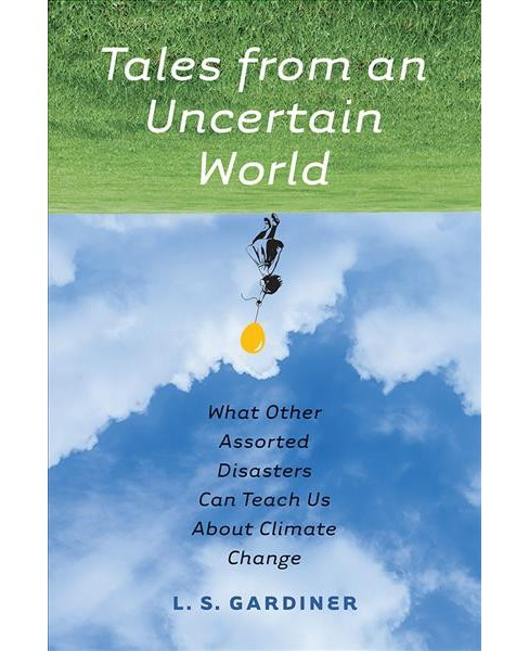 Tales from an Uncertain World : What Other Assorted Disasters Can Teach Us About Climate Change - image 1 of 1