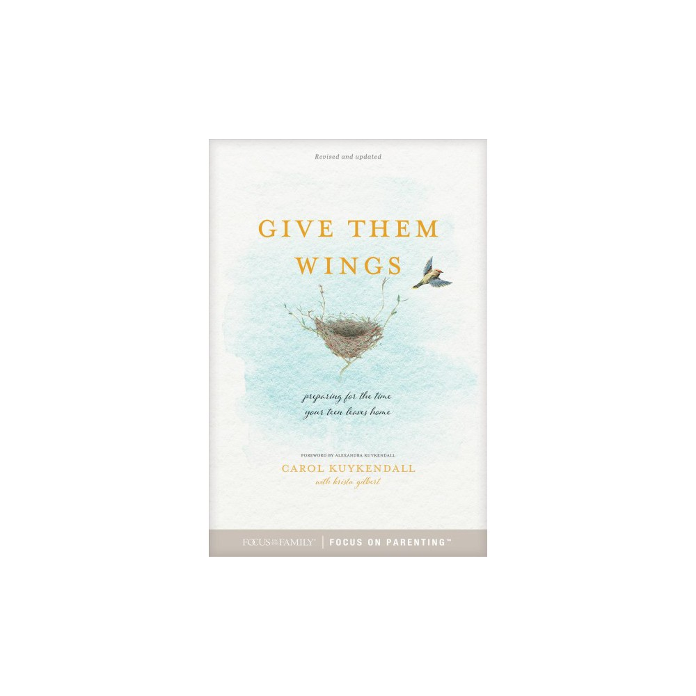 Give Them Wings : Preparing for the Time Your Teen Leaves Home - Rev Upd by Carol Kuykendall (Paperback)