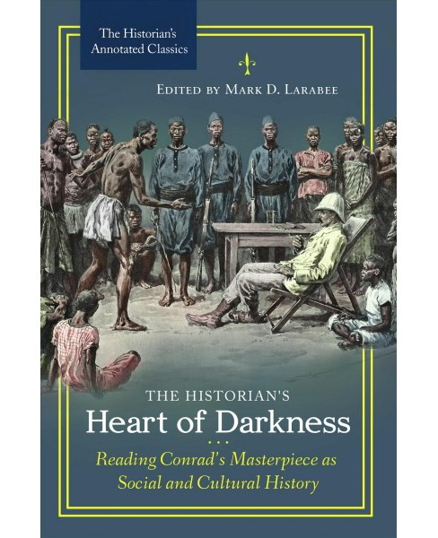 Historian's Heart of Darkness : Reading Conrad's Masterpiece As Social and Cultural History - Annotated - image 1 of 1