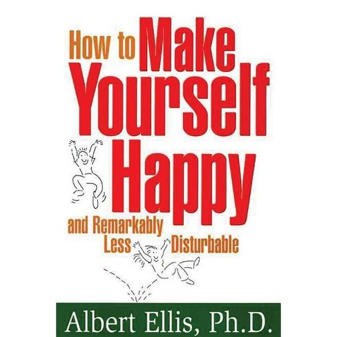 How to Make Yourself Happy and Remarkably Less Disturbable - by  Albert Ellis (Paperback) - image 1 of 1