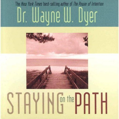 Staying on the Path - (Hay House Lifestyles) by  Wayne W Dyer (Paperback) - image 1 of 1