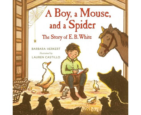 Boy, a Mouse, and a Spider : The Story of E. B. White -  by Barbara Herkert (School And Library) - image 1 of 1