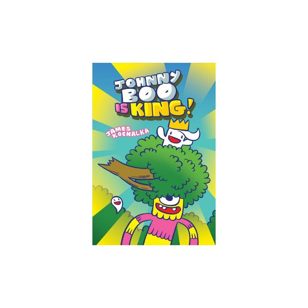 Johnny Boo 9 : Johnny Boo Is King - (Johnny Boo) by James Kochalka (Hardcover)