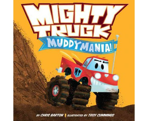 Muddymania! -  (Mighty Truck) by Chris Barton (School And Library) - image 1 of 1