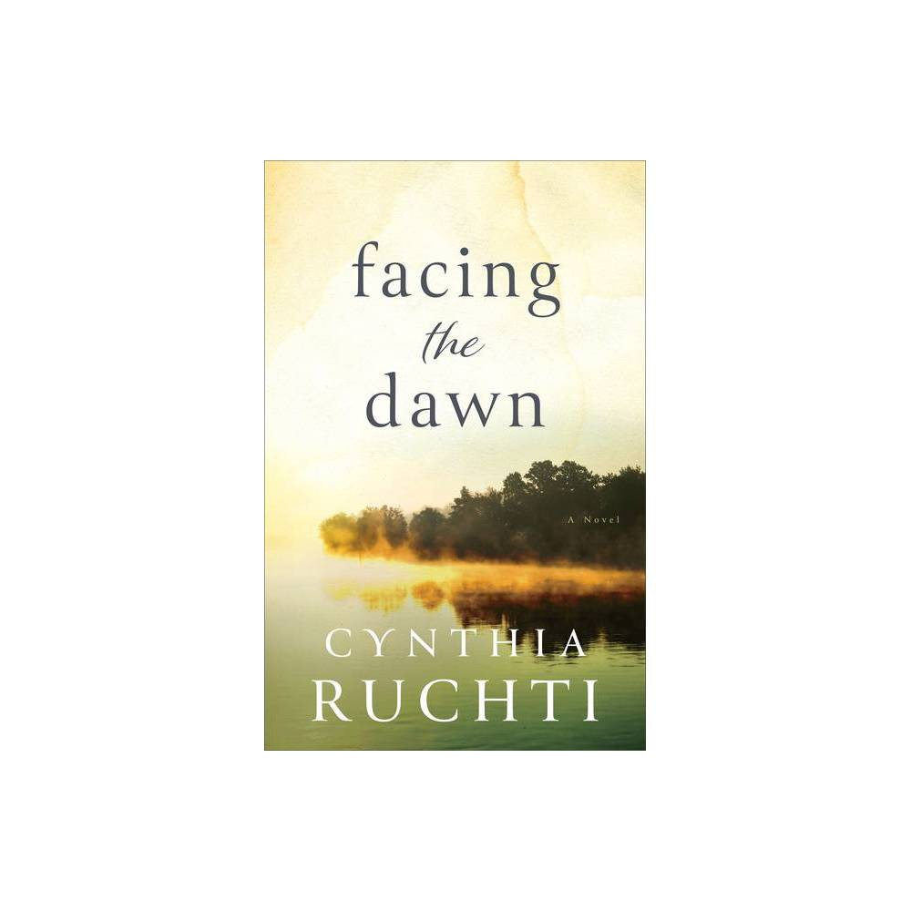 Facing The Dawn By Cynthia Ruchti Hardcover