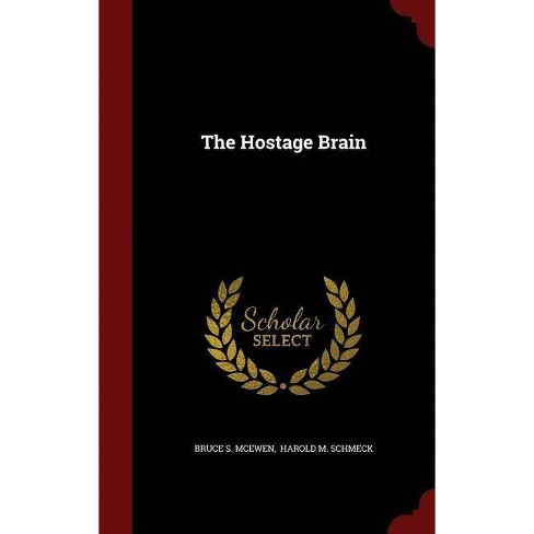 The Hostage Brain - by  Bruce S McEwen (Hardcover) - image 1 of 1