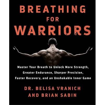 Breathing for Warriors - by  Belisa Vranich & Brian Sabin (Paperback)