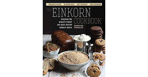 Einkorn Cookbook : Discover the World's Purest and Most Ancient Form of Wheat: Delicious Flavor - - image 1 of 1