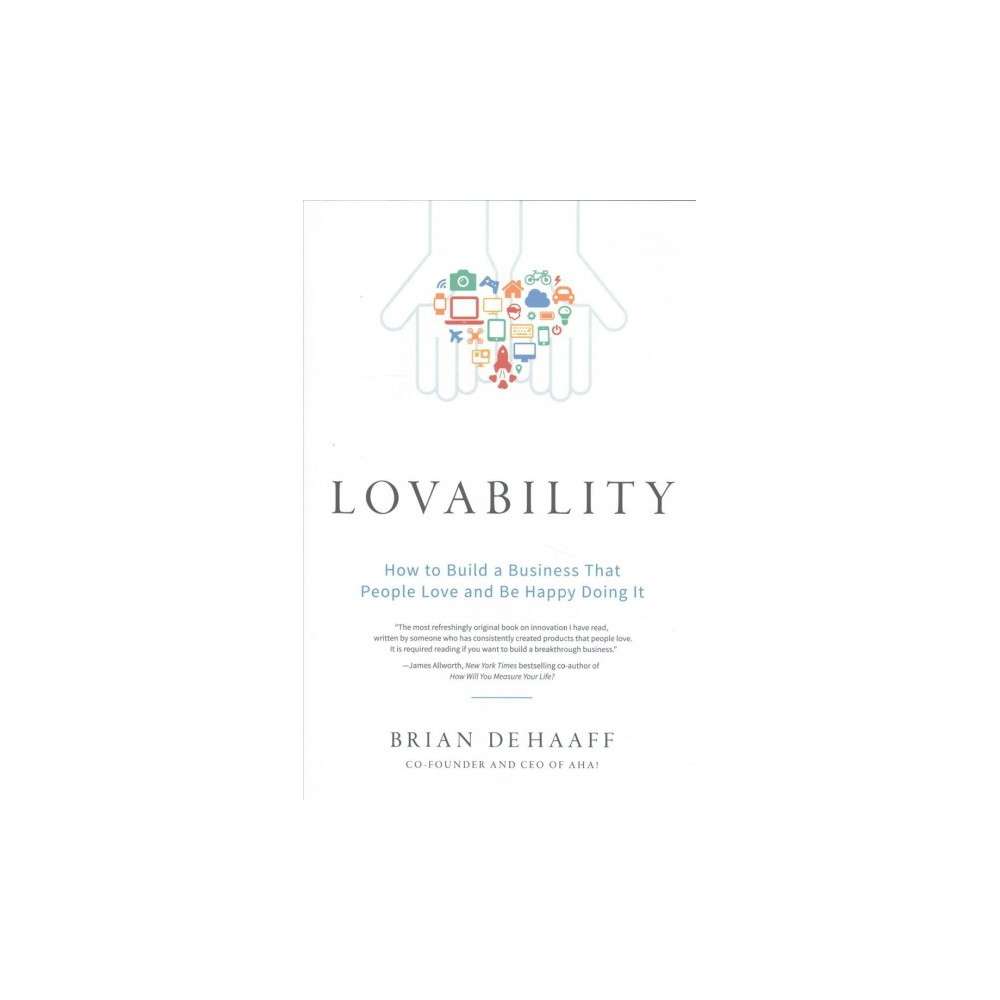 Lovability : How to Build a Business That People Love and Be Happy Doing It (Hardcover) (Brian De Haaff)