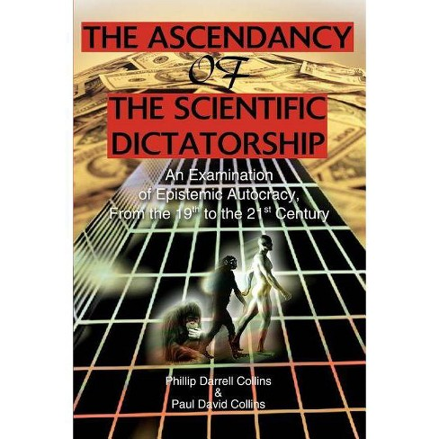 The Ascendancy of the Scientific Dictatorship - by  Phillip Darrell Collins & Paul David Collings - image 1 of 1