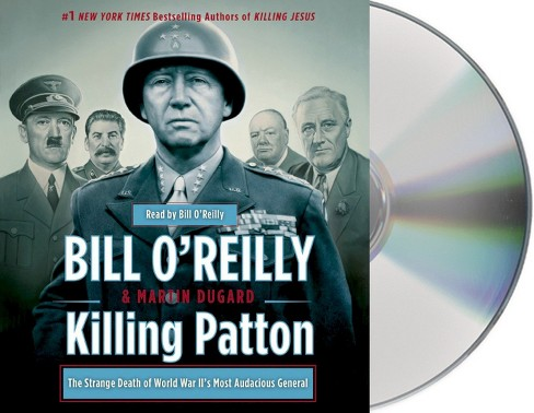 Killing Patton: The Strange Death of World War II's Most Audacious General (Unabridged Audiobook CD) by Bill O'Reilly - image 1 of 1
