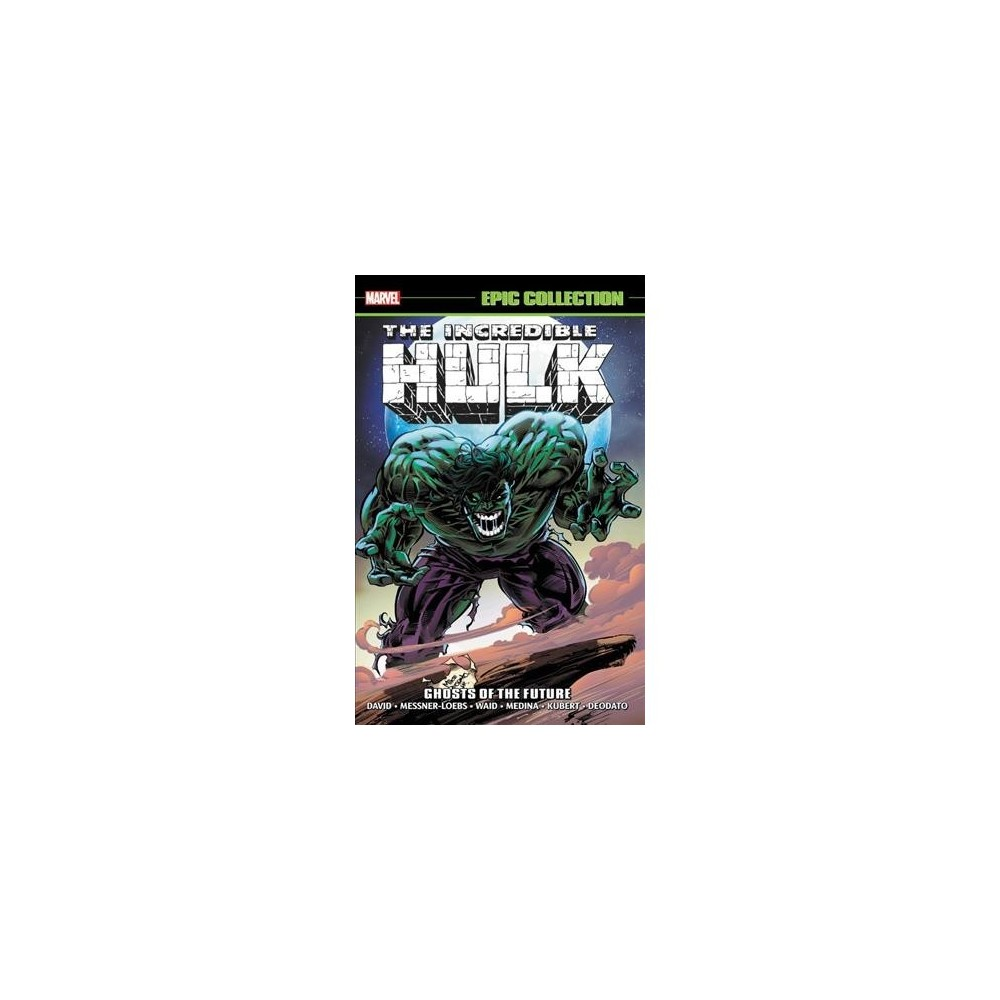 Incredible Hulk Epic Collection : Ghosts of the Future - (Paperback)