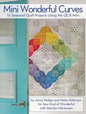 Mini Wonderful Curves : 16 Seasonal Quilt Projects Using the Qcr Mini - (Paperback)