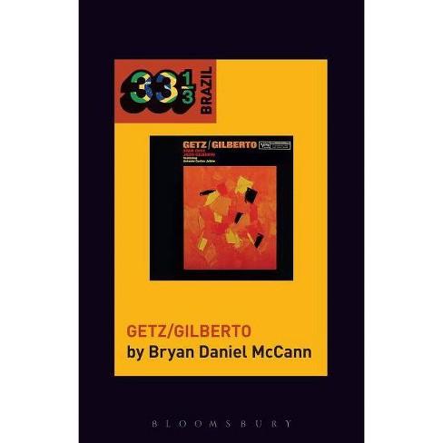 Jo�o Gilberto and Stan Getz's Getz/Gilberto - (33 1/3 Brazil) by  Bryan Daniel McCann (Paperback) - image 1 of 1