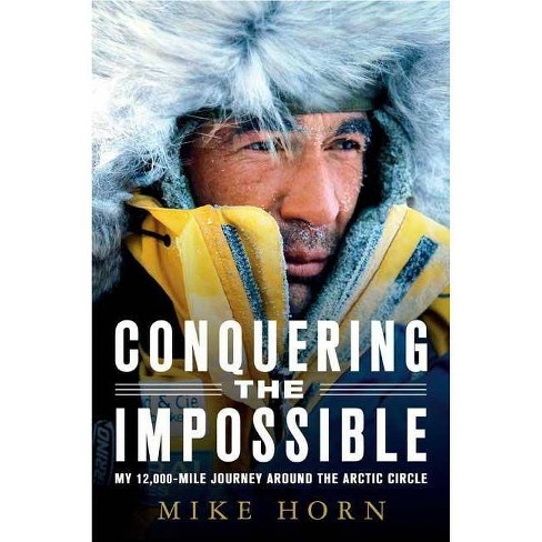 Conquering the Impossible - by  Mike Horn (Paperback) - image 1 of 1