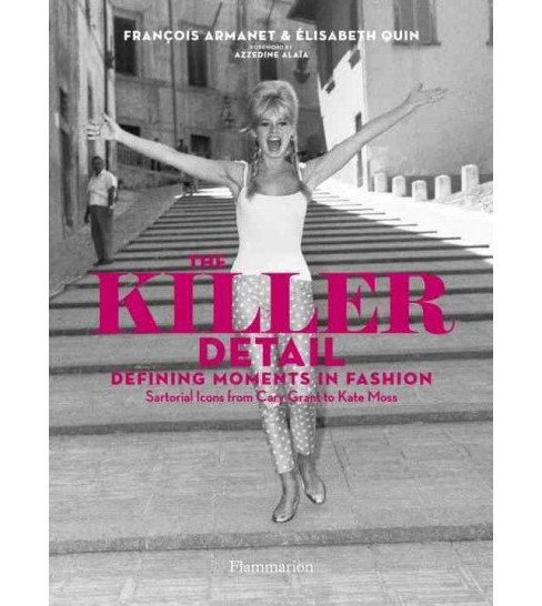Killer Detail : Defining Moments in Fashion: Sartorial Icons from Cary Grant to Kate Moss (Hardcover) - image 1 of 1