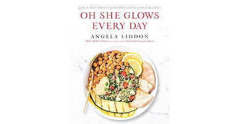 Oh She Glows Every Day: Quick and Simply Satisfying Plant-based Recipes (Paperback) by Angela Liddon - image 1 of 1